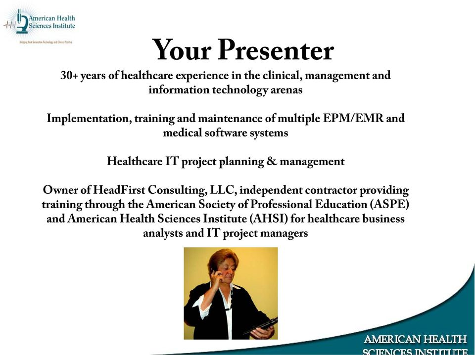 & management Owner of HeadFirst Consulting, LLC, independent contractor providing training through the American Society
