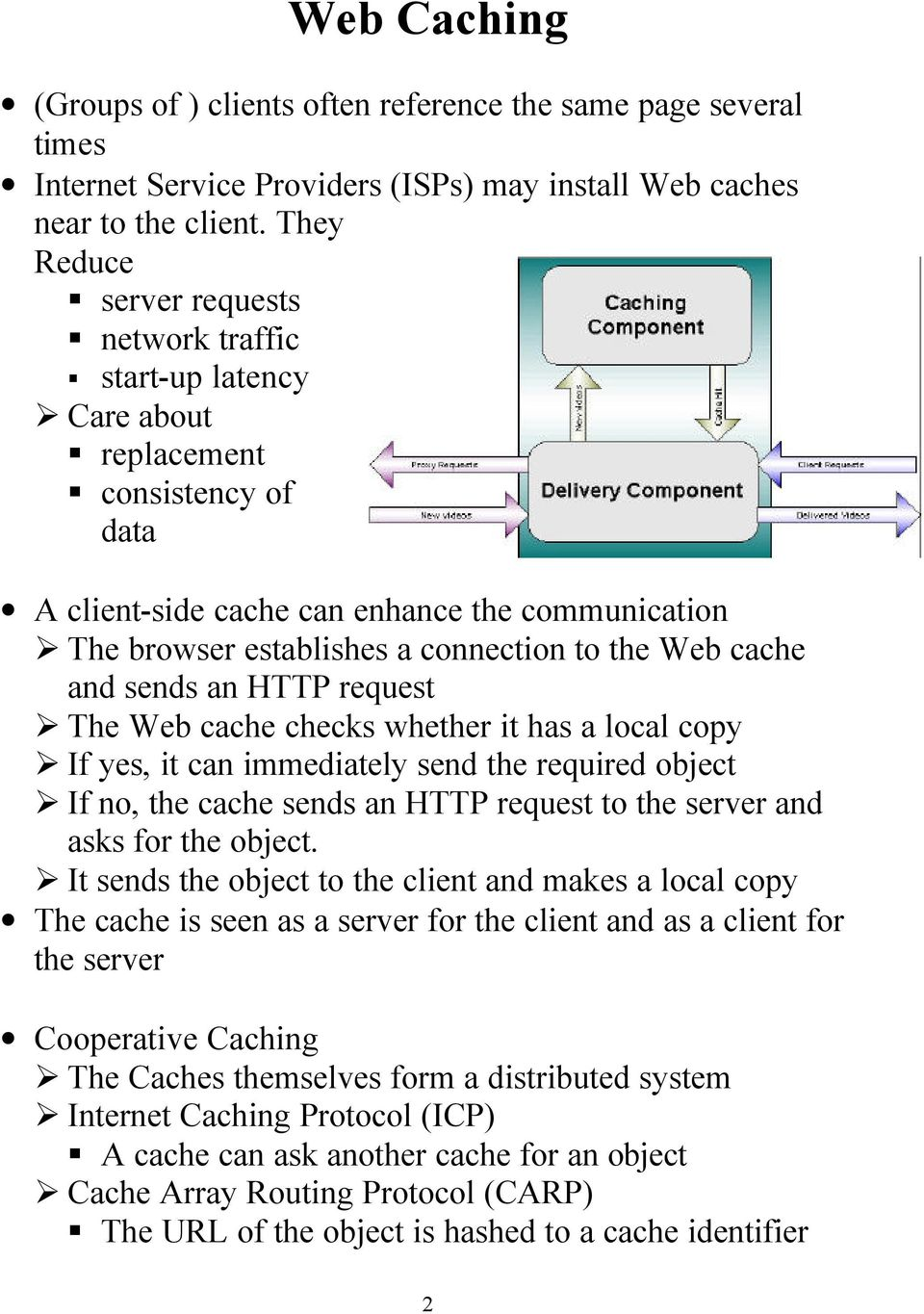 Web cache and sends an HTTP request The Web cache checks whether it has a local copy If yes, it can immediately send the required object If no, the cache sends an HTTP request to the server and asks