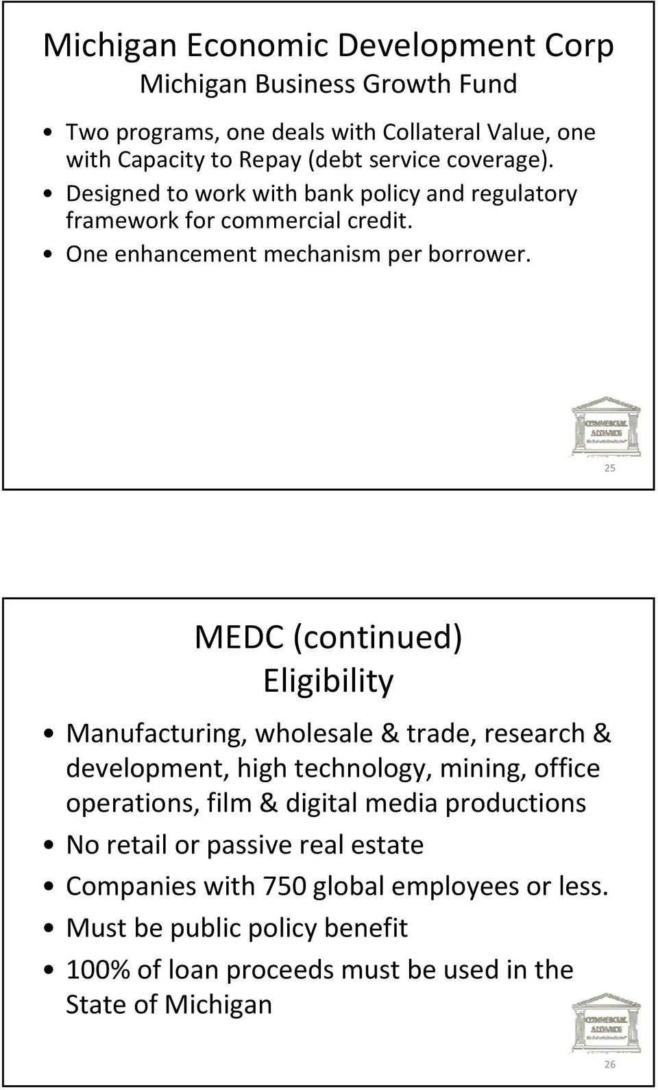 25 MEDC (continued) Eligibility Manufacturing, wholesale & trade, research & development, high technology, mining, office operations, film & digital media
