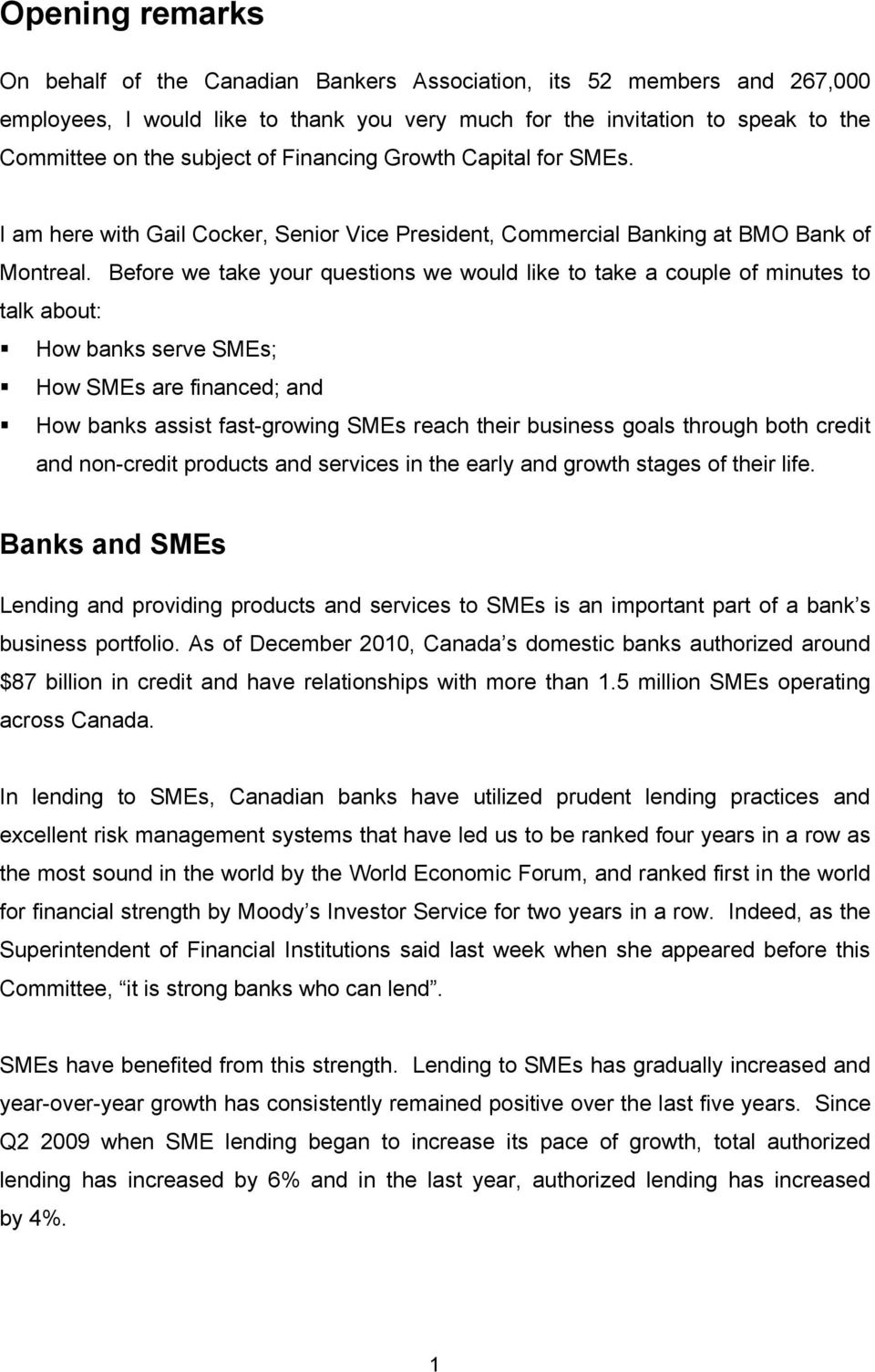 Before we take your questions we would like to take a couple of minutes to talk about: How banks serve SMEs; How SMEs are financed; and How banks assist fast-growing SMEs reach their business goals