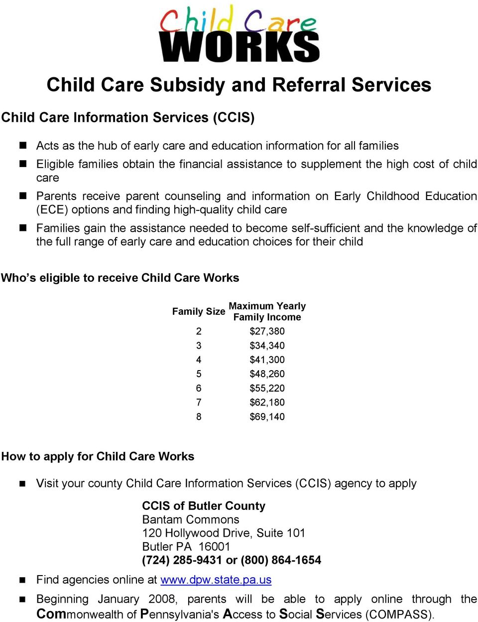 assistance needed to become self-sufficient and the knowledge of the full range of early care and education choices for their child Who s eligible to receive Child Care Works Maximum Yearly Family