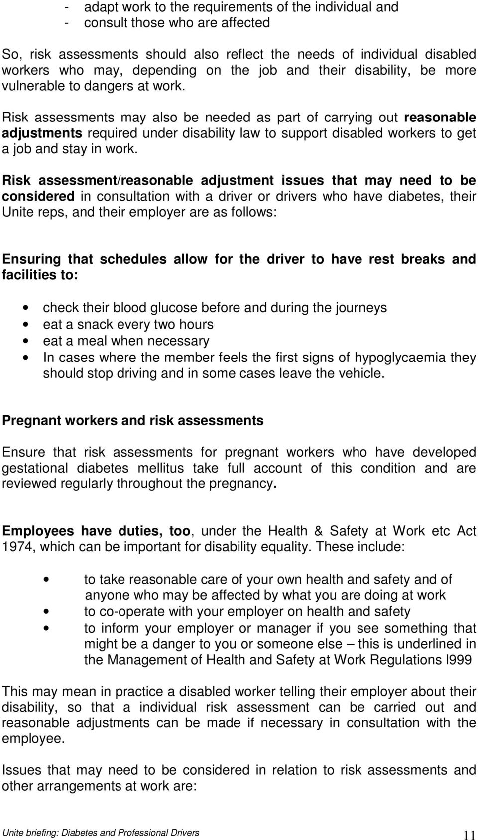 Risk assessments may also be needed as part of carrying out reasonable adjustments required under disability law to support disabled workers to get a job and stay in work.