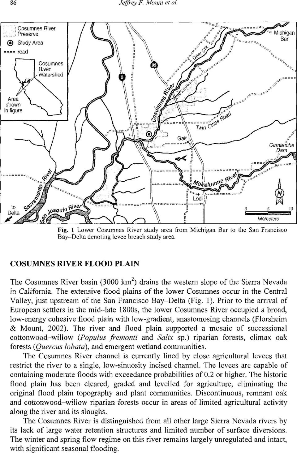 Prior to the arrival of European settlers in the mid-late 1800s, the lower Cosumnes River occupied a broad, low-energy cohesive flood plain with low-gradient, anastomosing channels (Florsheim &