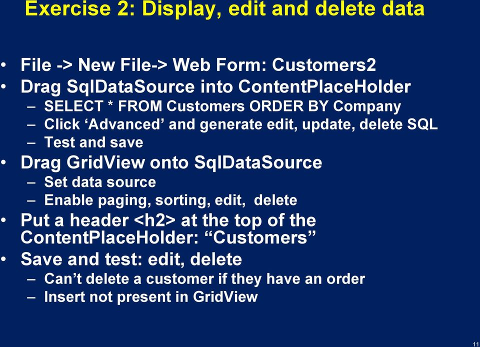 save Drag GridView onto SqlDataSource Set data source Enable paging, sorting, edit, delete Put a header <h2> at the top of