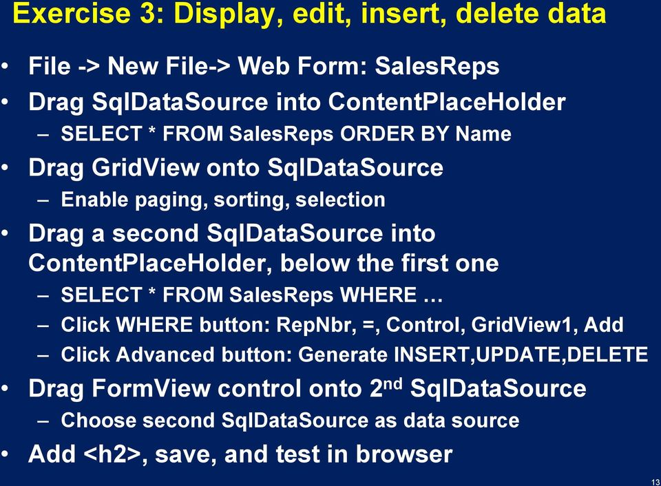 ContentPlaceHolder, below the first one SELECT * FROM SalesReps WHERE Click WHERE button: RepNbr, =, Control, GridView1, Add Click Advanced