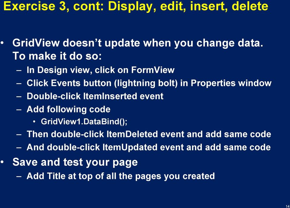 Double-click ItemInserted event Add following code GridView1.