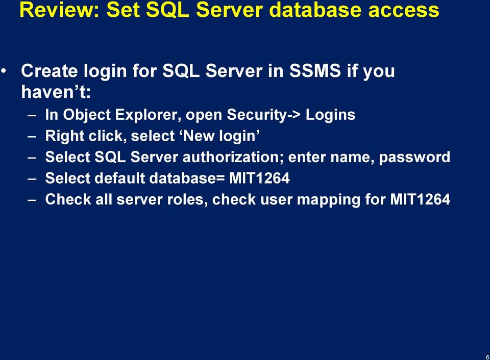 select New login Select SQL Server authorization; enter name, password