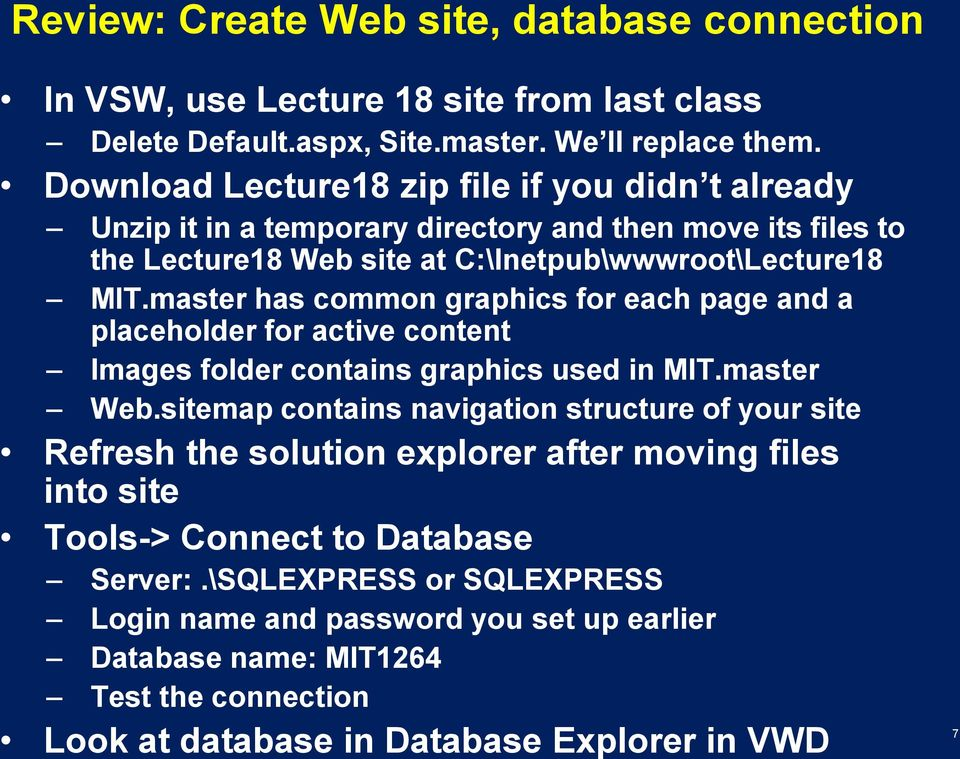 master has common graphics for each page and a placeholder for active content Images folder contains graphics used in MIT.master Web.
