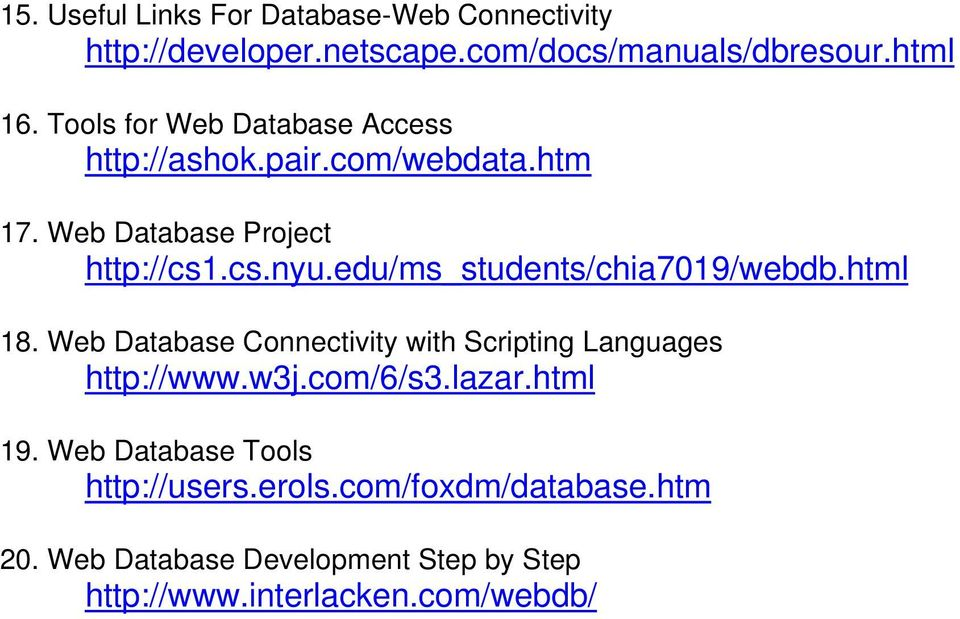 edu/ms_students/chia7019/webdb.html 18. Web Database Connectivity with Scripting Languages http://www.w3j.com/6/s3.lazar.
