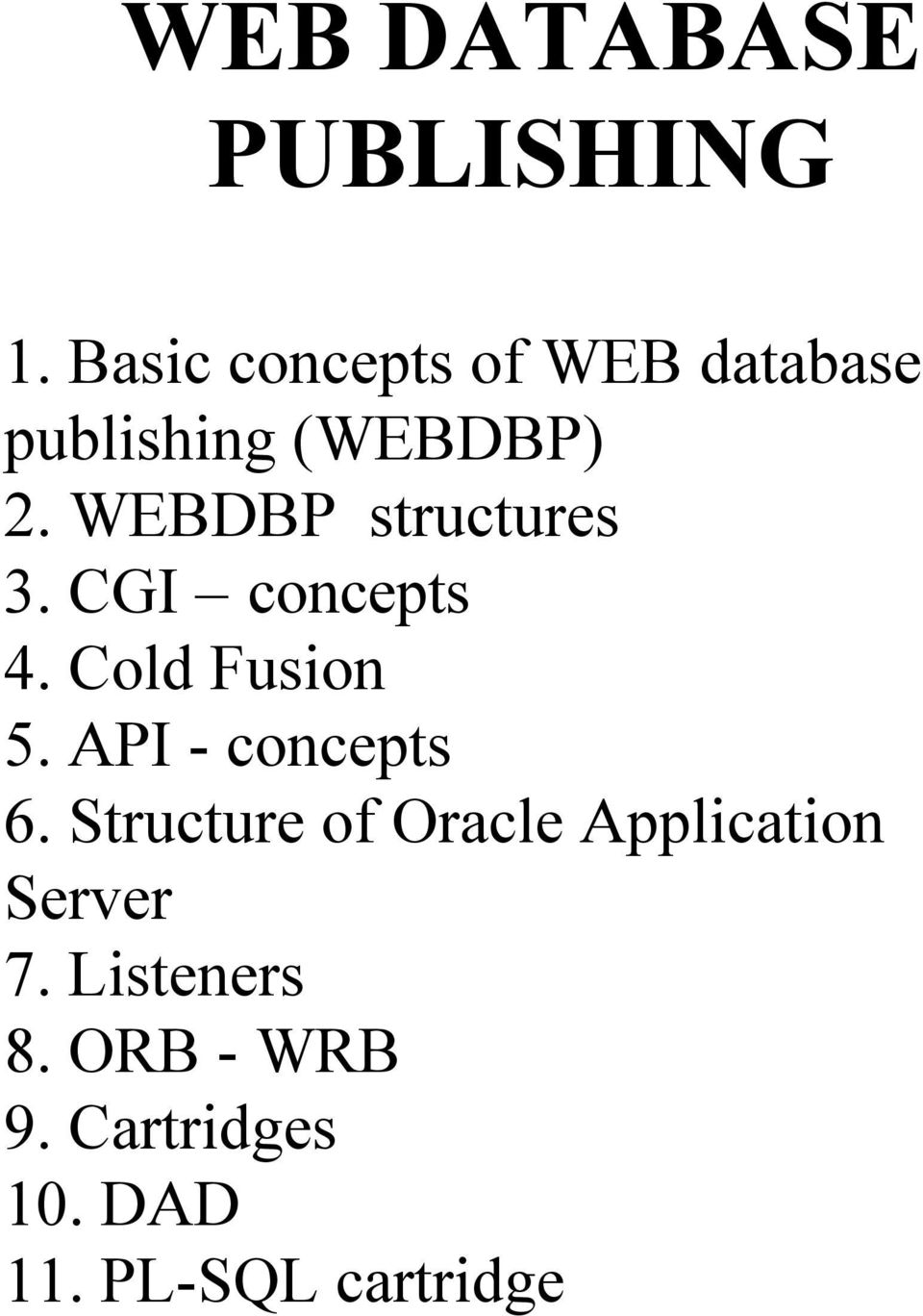 WEBDBP structures 3. CGI concepts 4. Cold Fusion 5.