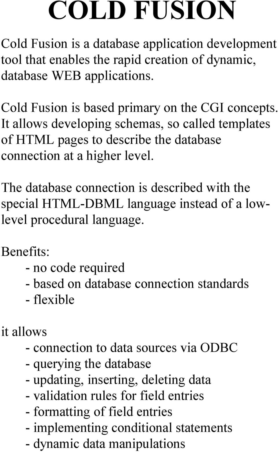 The database connection is described with the special HTML-DBML language instead of a lowlevel procedural language.