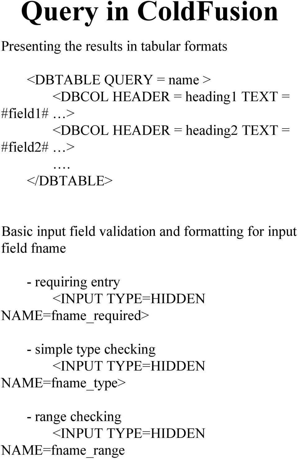 </DBTABLE> Basic input field validation and formatting for input field fname - requiring entry <INPUT