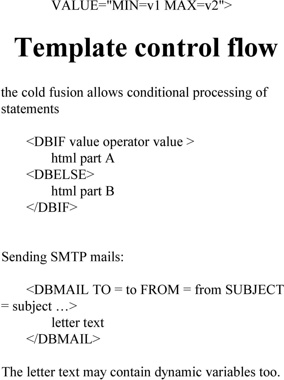 <DBELSE> html part B </DBIF> Sending SMTP mails: <DBMAIL TO = to FROM = from
