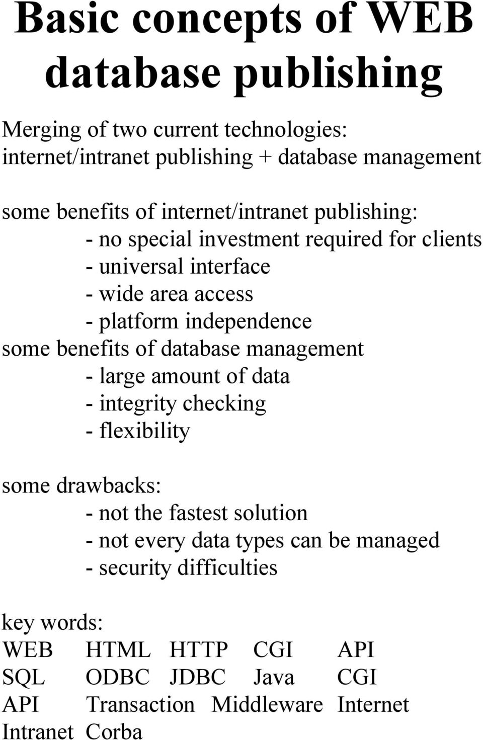 benefits of database management - large amount of data - integrity checking - flexibility some drawbacks: - not the fastest solution - not every
