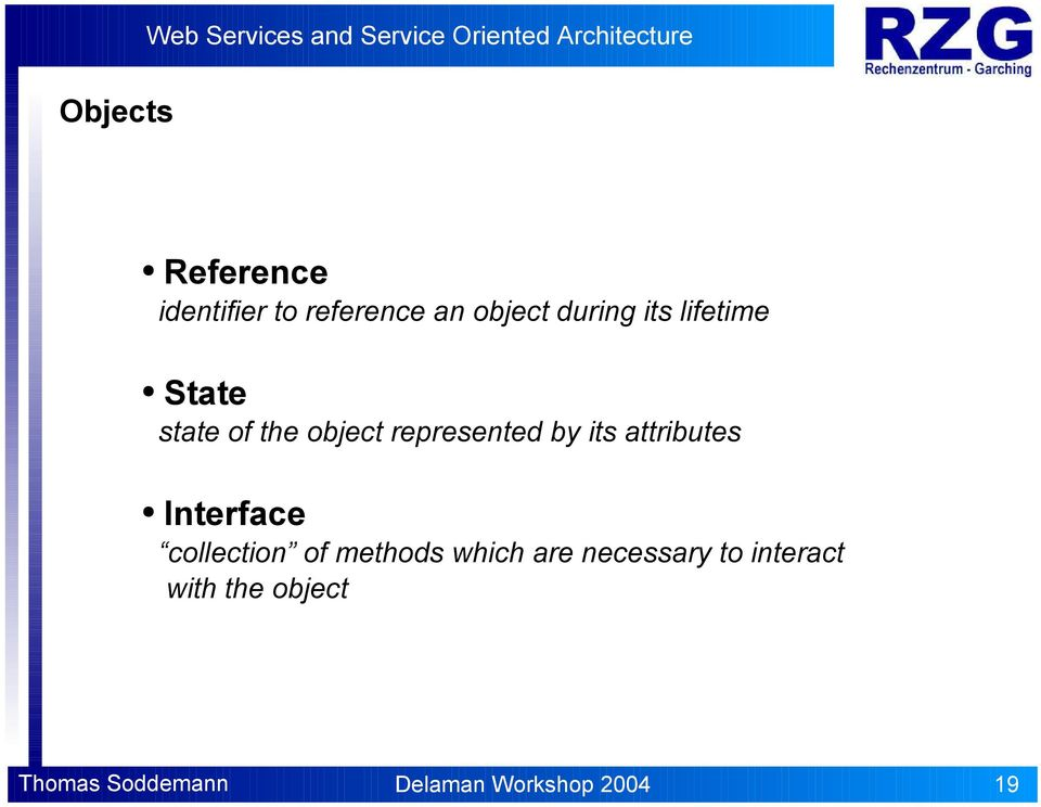 by its attributes Interface collection of methods which