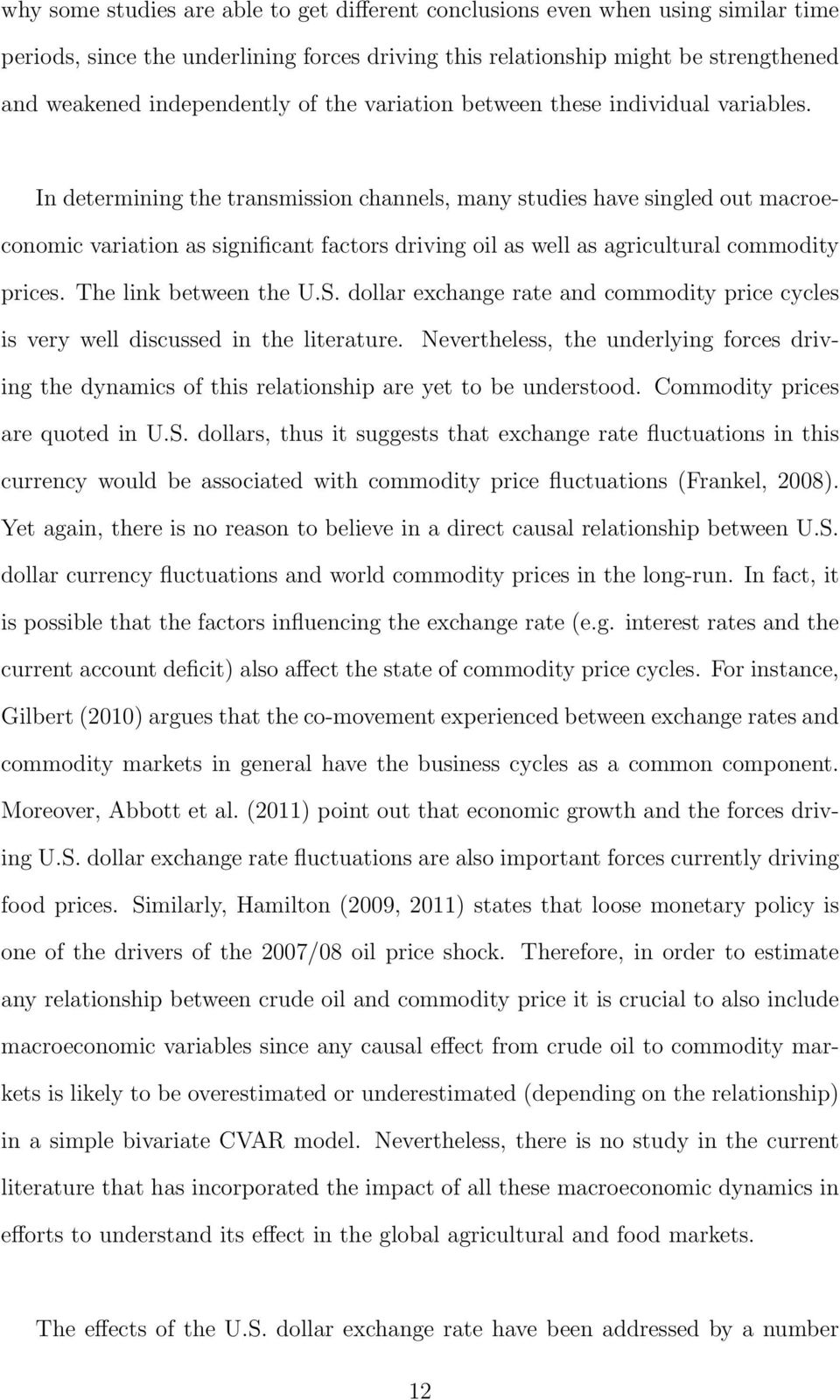 In determining the transmission channels, many studies have singled out macroeconomic variation as significant factors driving oil as well as agricultural commodity prices. The link between the U.S.