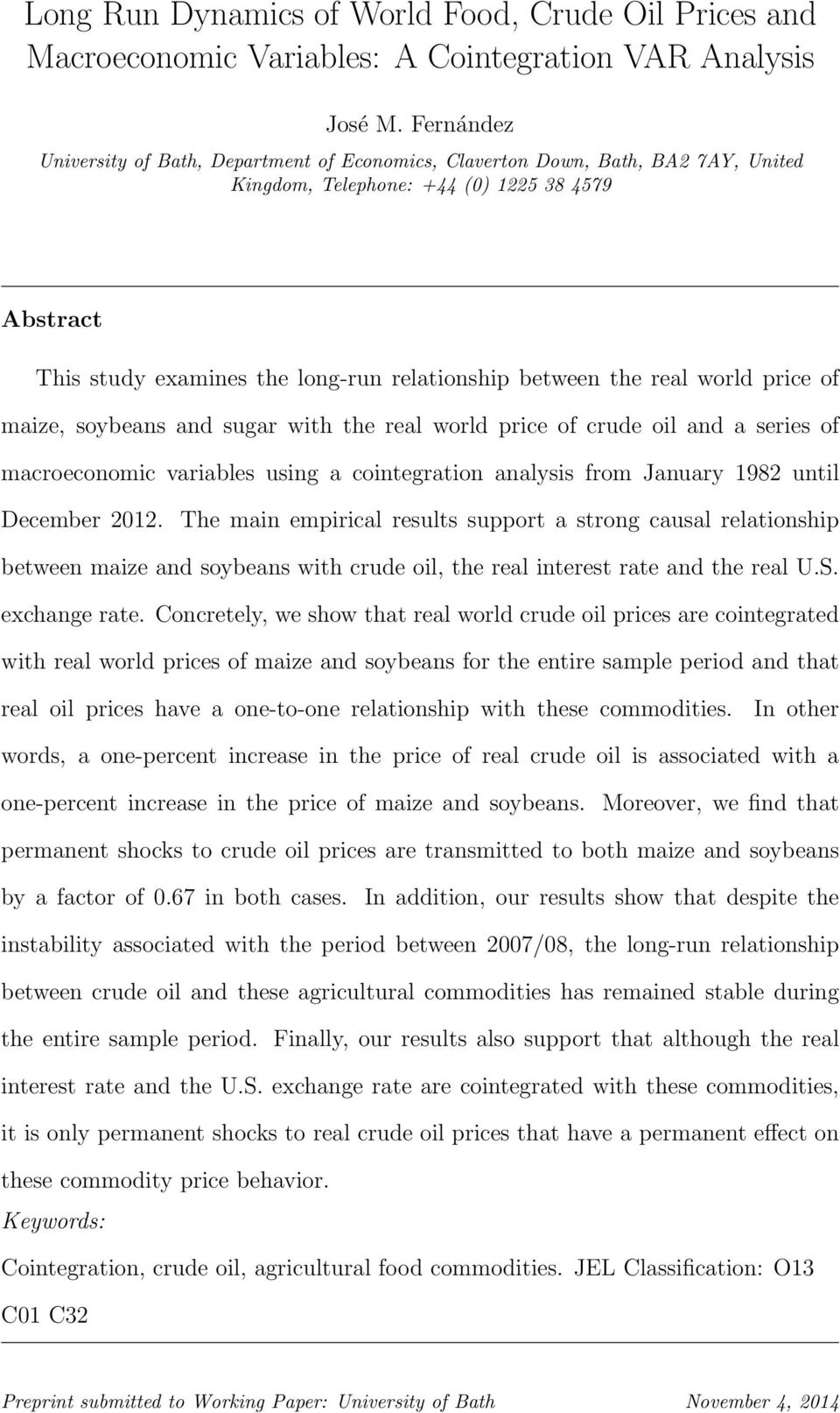 the real world price of maize, soybeans and sugar with the real world price of crude oil and a series of macroeconomic variables using a cointegration analysis from January 1982 until December 2012.