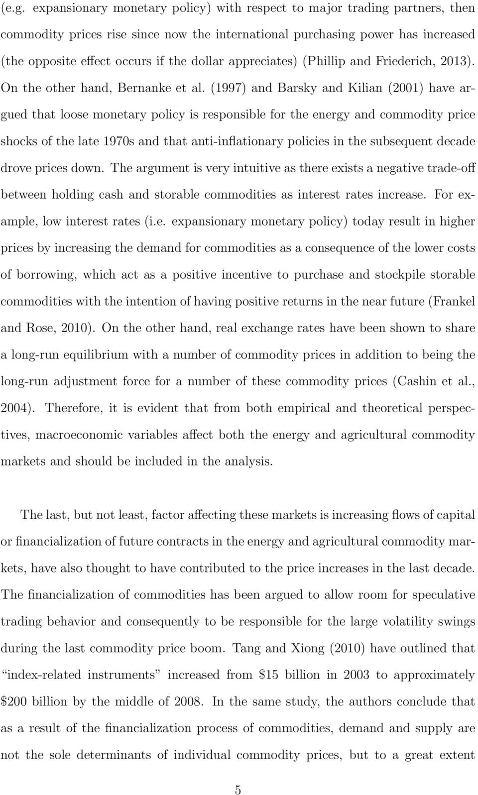 (1997) and Barsky and Kilian (2001) have argued that loose monetary policy is responsible for the energy and commodity price shocks of the late 1970s and that anti-inflationary policies in the