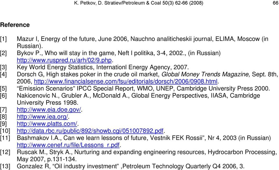 [4] Dorsch G, High stakes poker in the crude oil market, Global Money Trends Magazine, Sept. 8th, 2006, http://www.financialsense.com/fsu/editorials/dorsch/2006/0908.html.