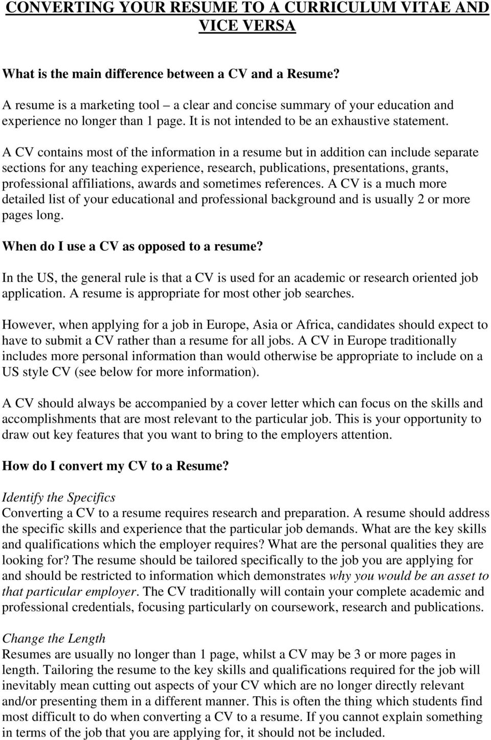 A CV contains most of the information in a resume but in addition can include separate sections for any teaching experience, research, publications, presentations, grants, professional affiliations,