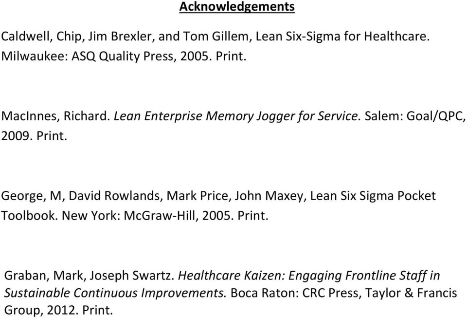 George, M, David Rowlands, Mark Price, John Maxey, Lean Six Sigma Pocket Toolbook. New York: McGraw-Hill, 2005. Print.