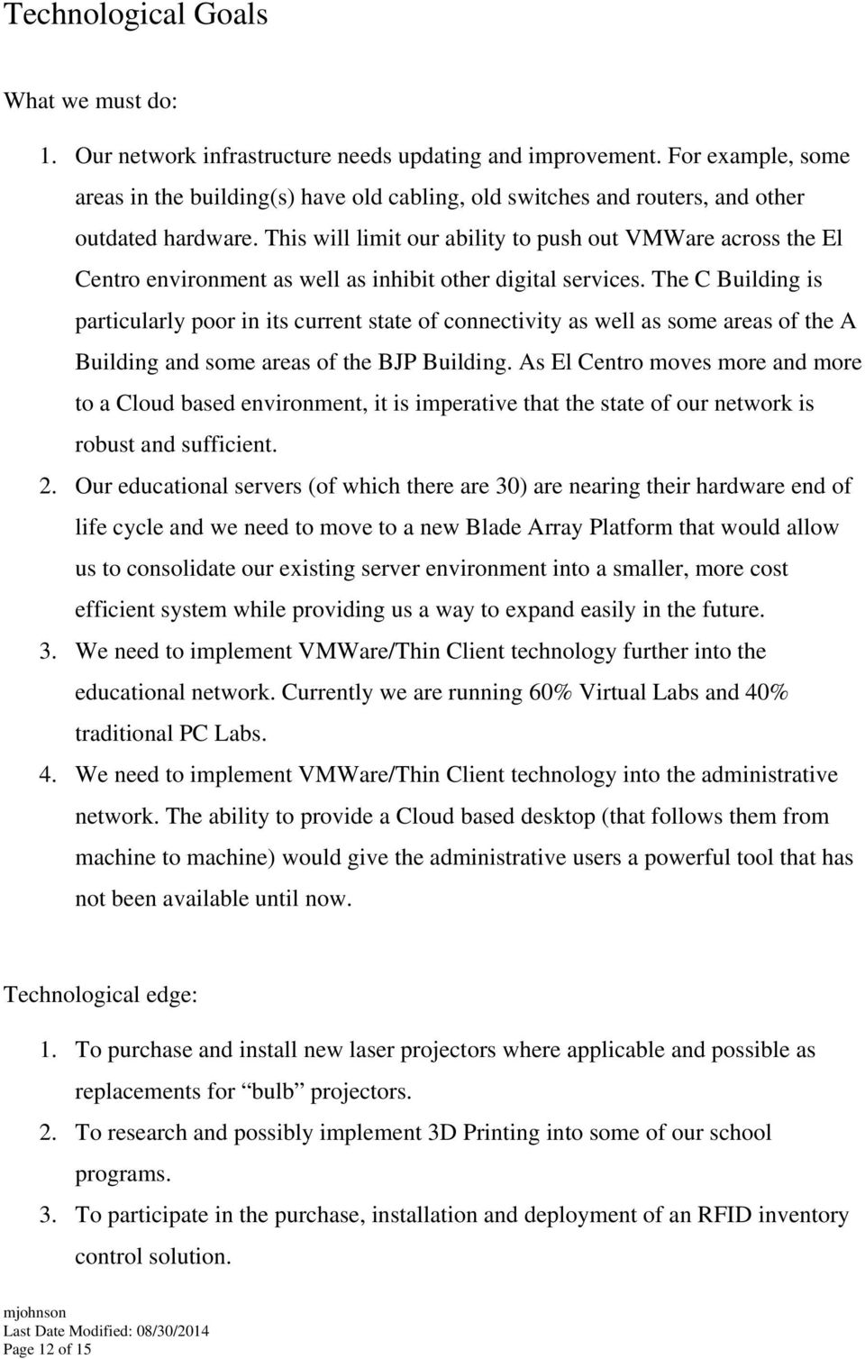 This will limit our ability to push out VMWare across the El Centro environment as well as inhibit other digital services.