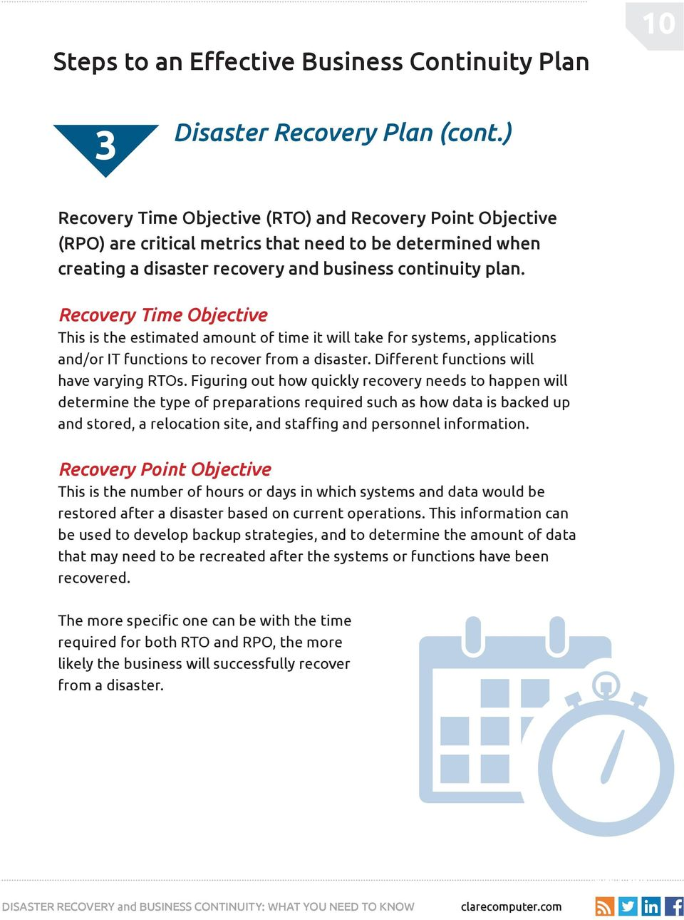 Recovery Time Objective This is the estimated amount of time it will take for systems, applications and/or IT functions to recover from a disaster. Different functions will have varying RTOs.