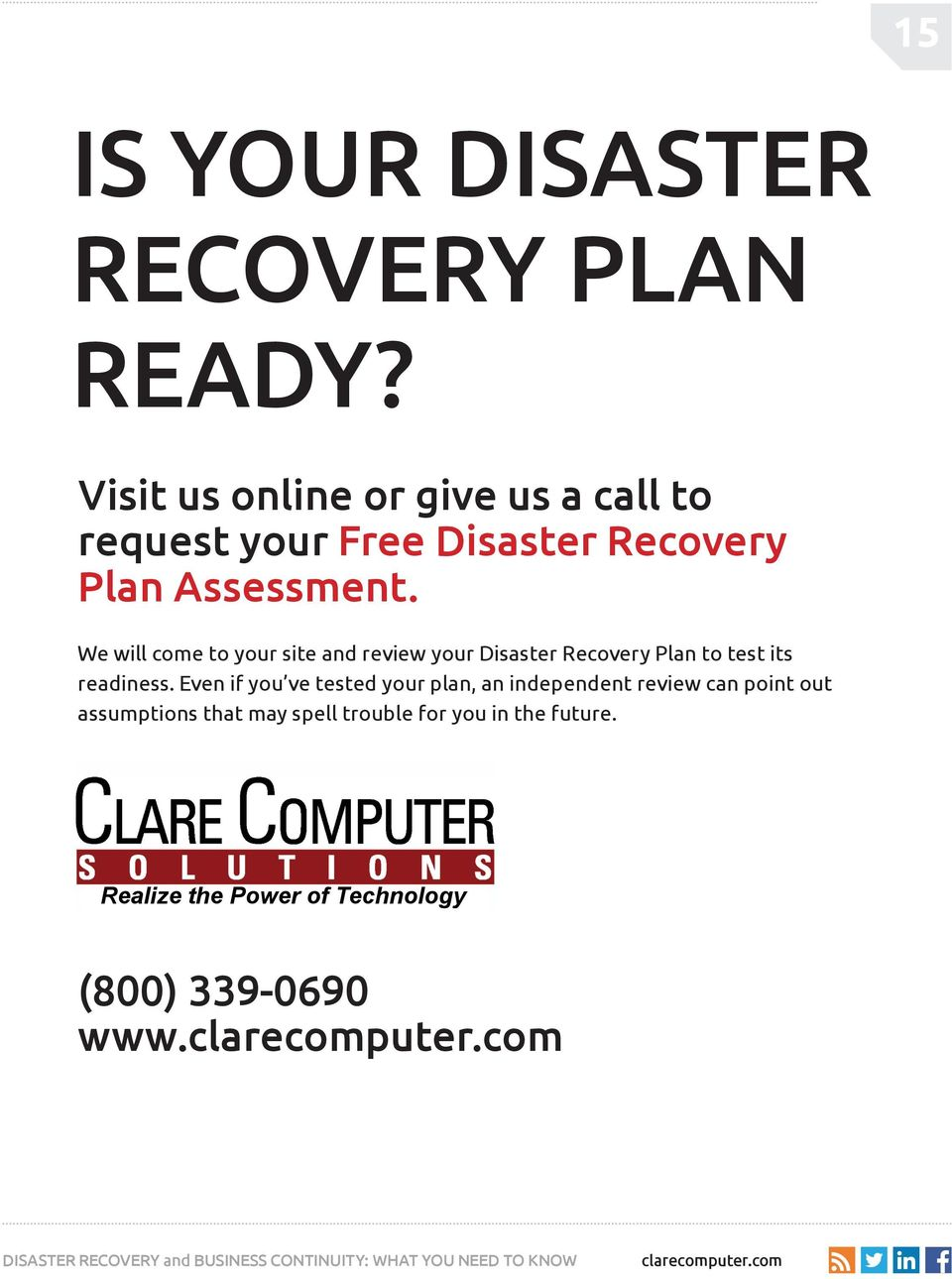 We will come to your site and review your Disaster Recovery Plan to test its readiness.