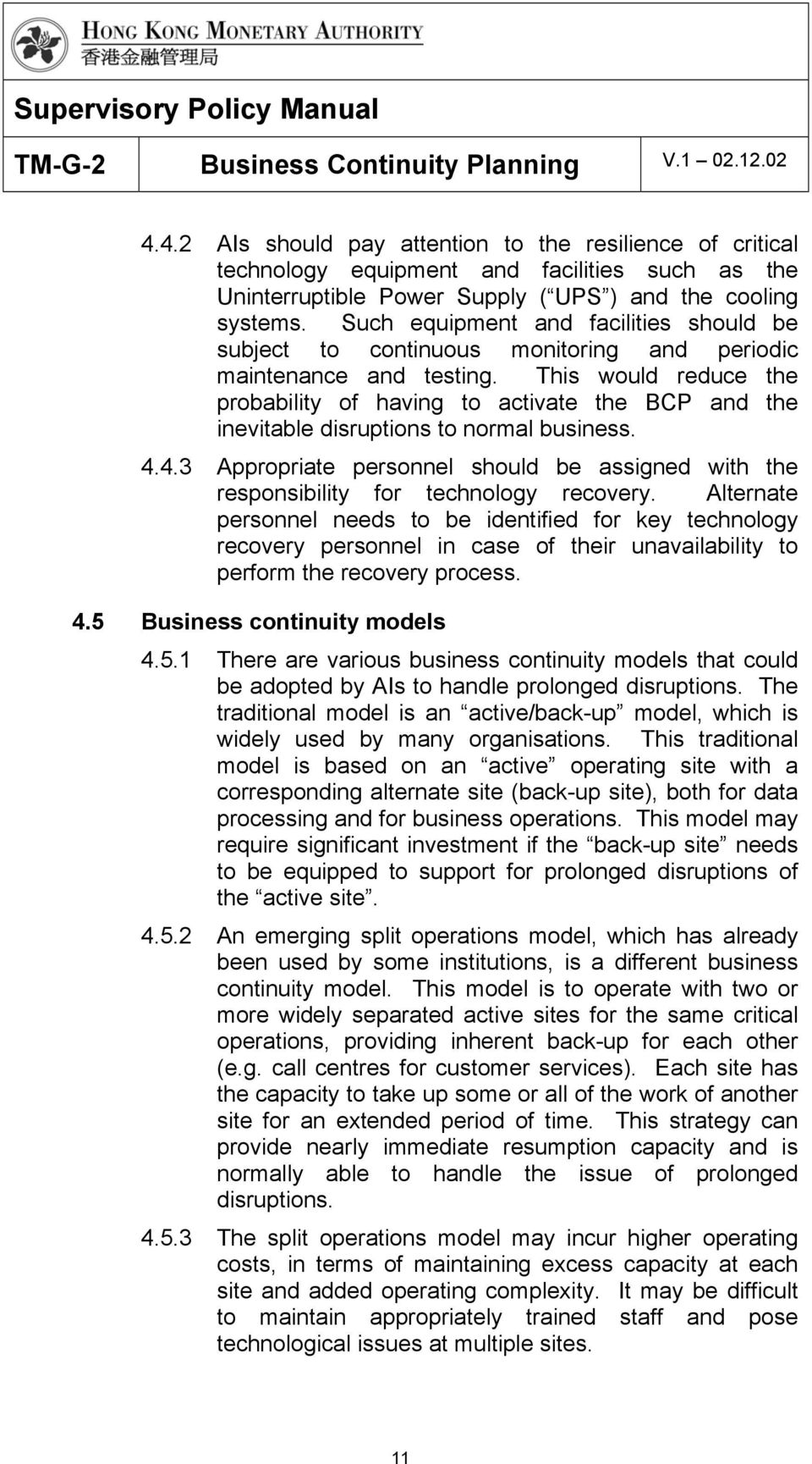 This would reduce the probability of having to activate the BCP and the inevitable disruptions to normal business. 4.