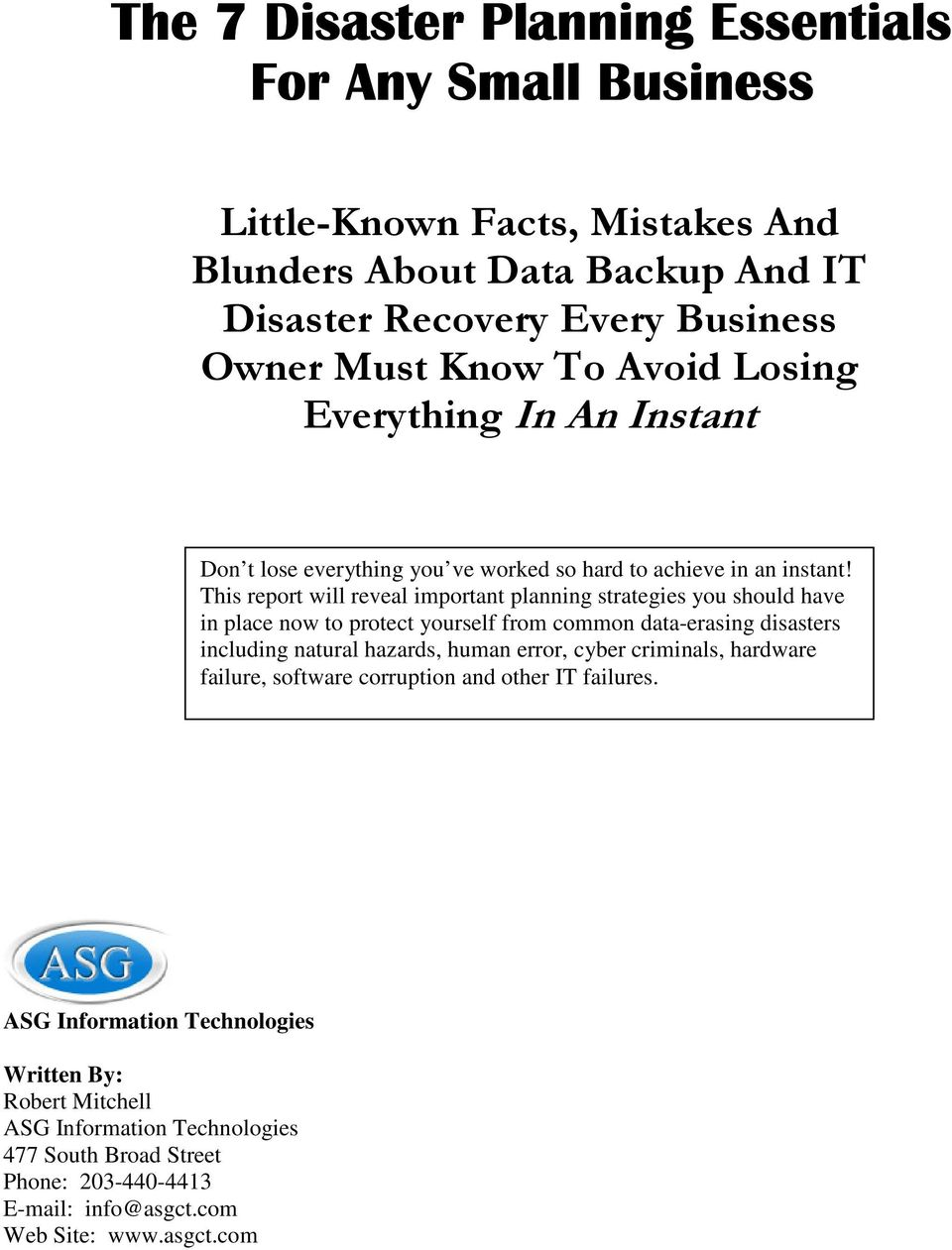 This report will reveal important planning strategies you should have in place now to protect yourself from common data-erasing disasters including natural hazards, human error,