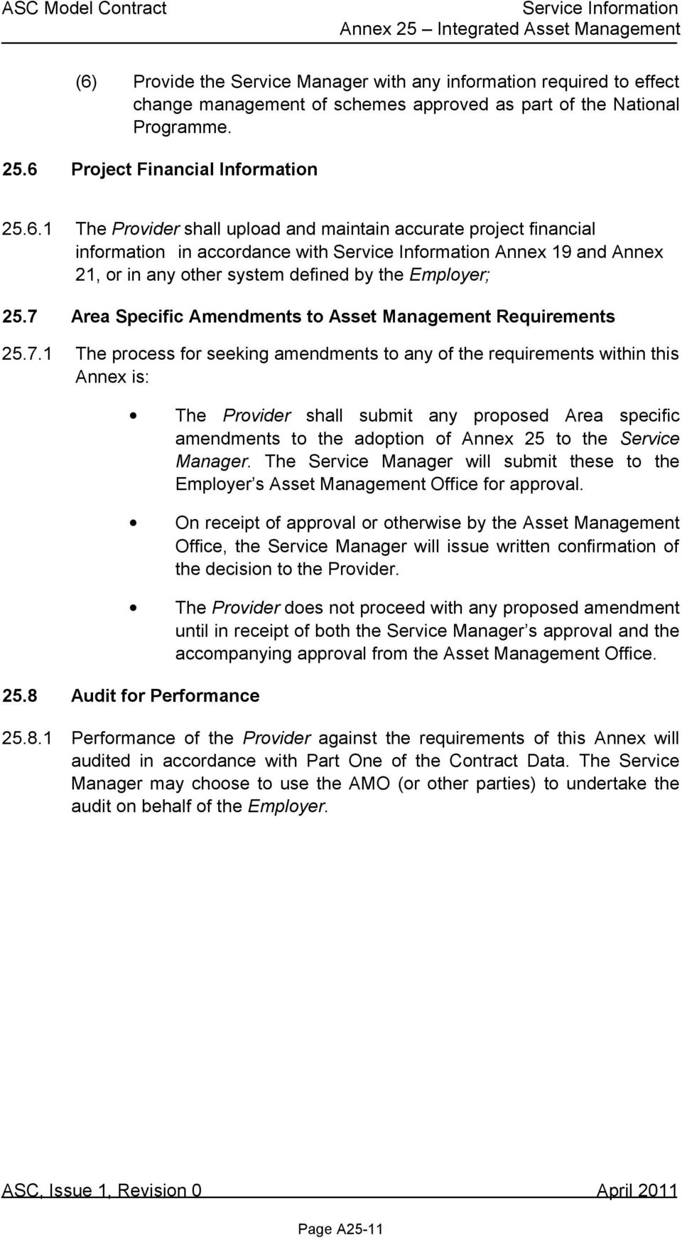 specific amendments to the adoption of Annex 25 to the Service Manager. The Service Manager will submit these to the Employer s Asset Management Office for approval.