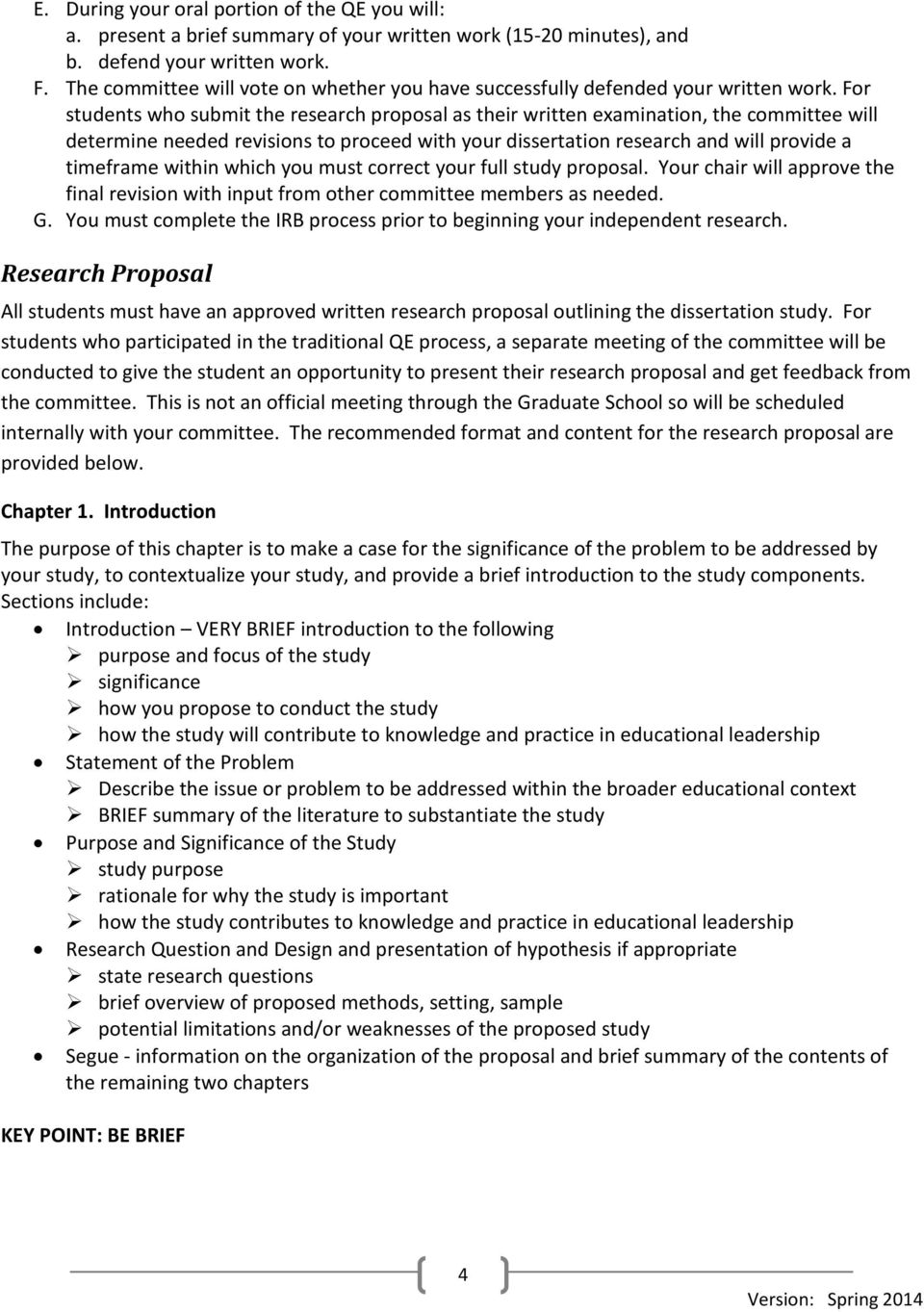 For students who submit the research proposal as their written examination, the committee will determine needed revisions to proceed with your dissertation research and will provide a timeframe