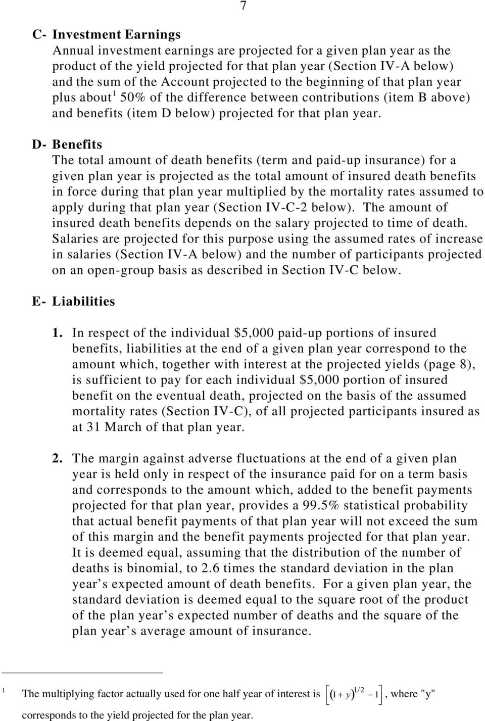 D- Benefits The total amount of death benefits (term and paid-up insurance) for a given plan year is projected as the total amount of insured death benefits in force during that plan year multiplied