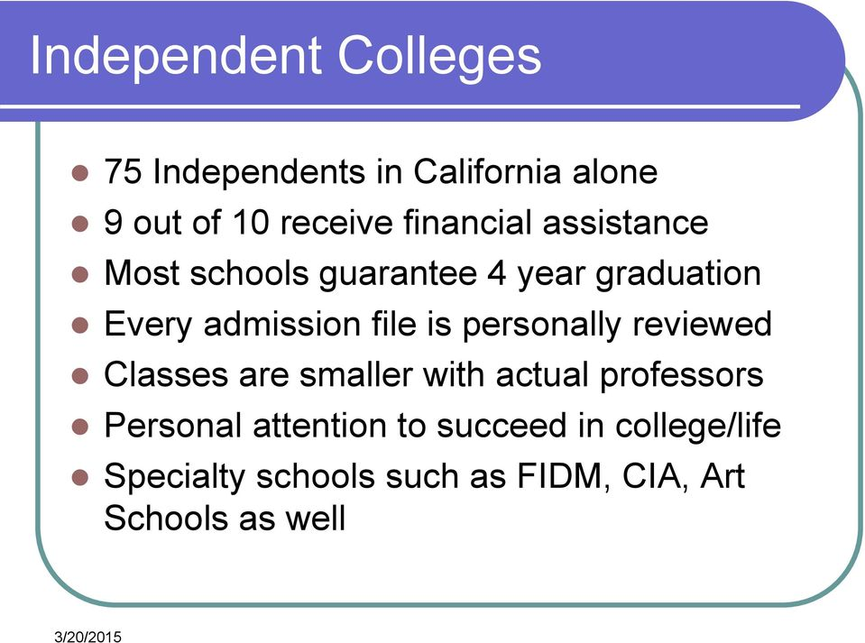 file is personally reviewed Classes are smaller with actual professors Personal