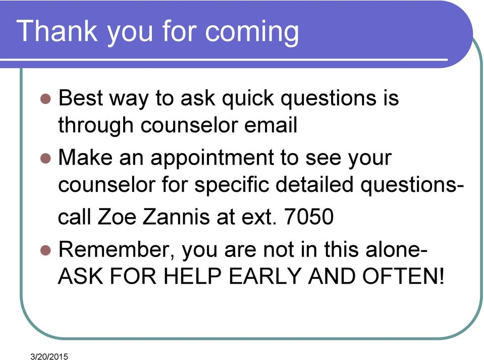 counselor for specific detailed questionscall Zoe Zannis at