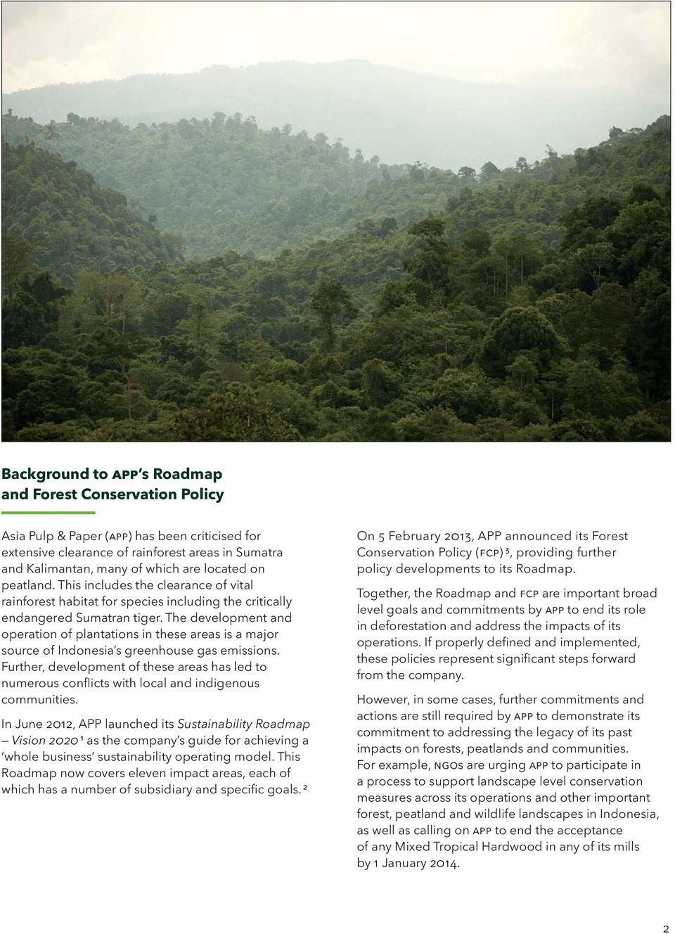 The development and operation of plantations in these areas is a major source of Indonesia s greenhouse gas emissions.