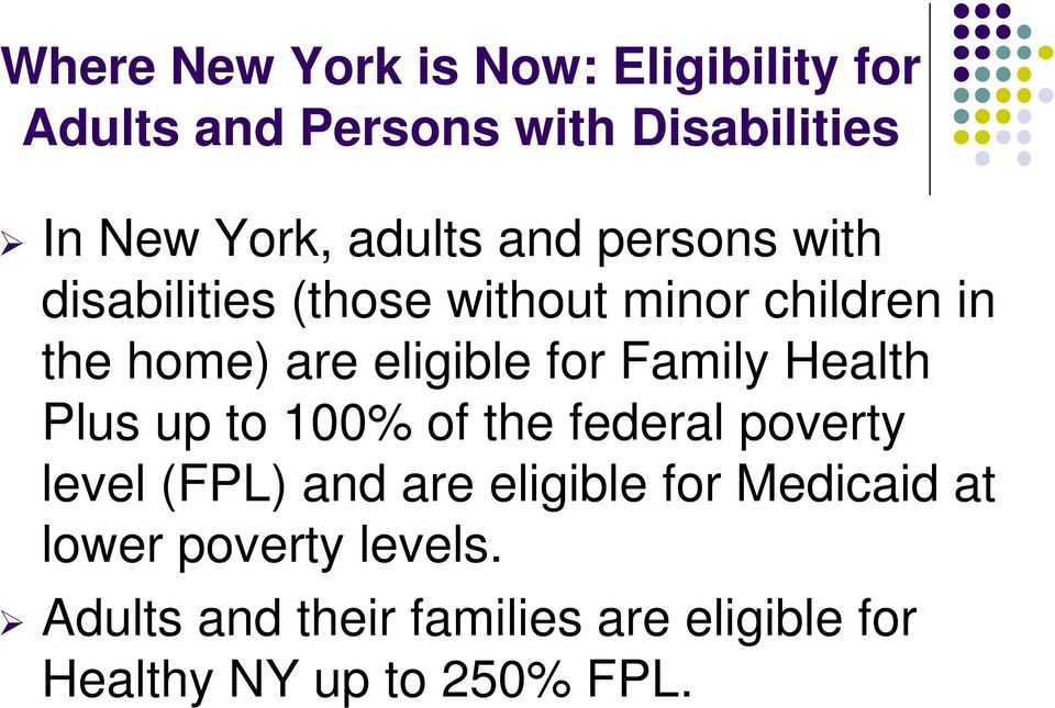 for Family Health Plus up to 100% of the federal poverty level (FPL) and are eligible for