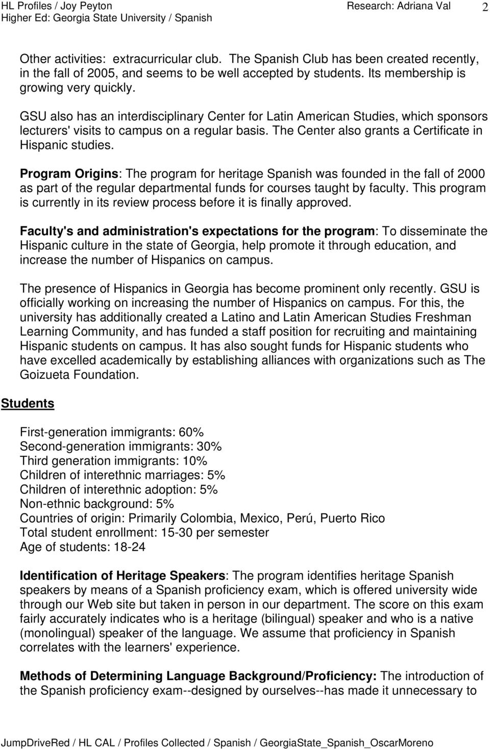 Program Origins: The program for heritage Spanish was founded in the fall of 2000 as part of the regular departmental funds for courses taught by faculty.