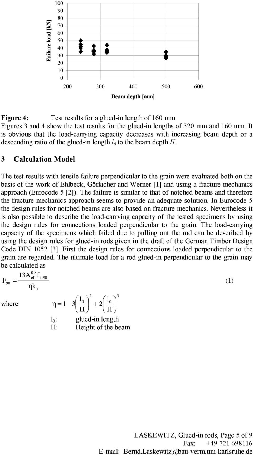 3 Calculation Model The test results with tensile failure perpendicular to the grain were evaluated both on the basis of the work of Ehlbeck, Görlacher and Werner [1] and using a fracture mechanics