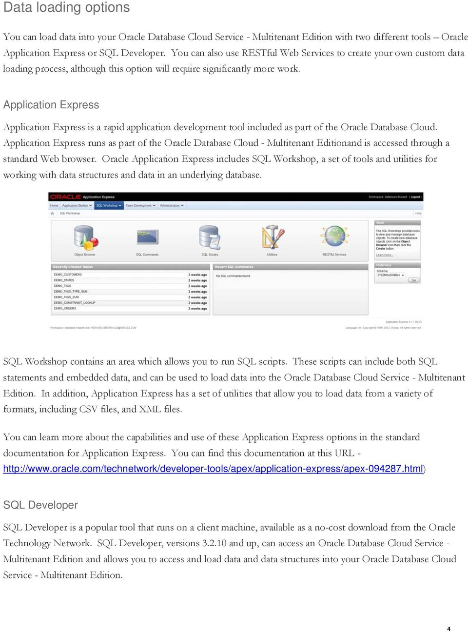 Application Express Application Express is a rapid application development tool included as part of the Oracle Database Cloud.
