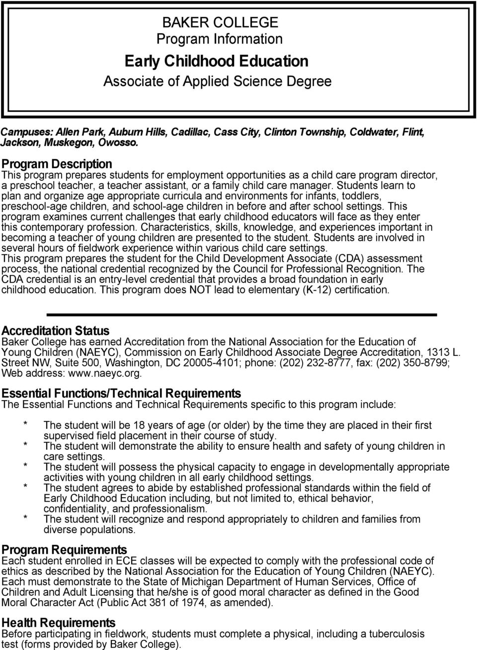 Program Description This program prepares students for employment opportunities as a child care program director, a preschool teacher, a teacher assistant, or a family child care manager.