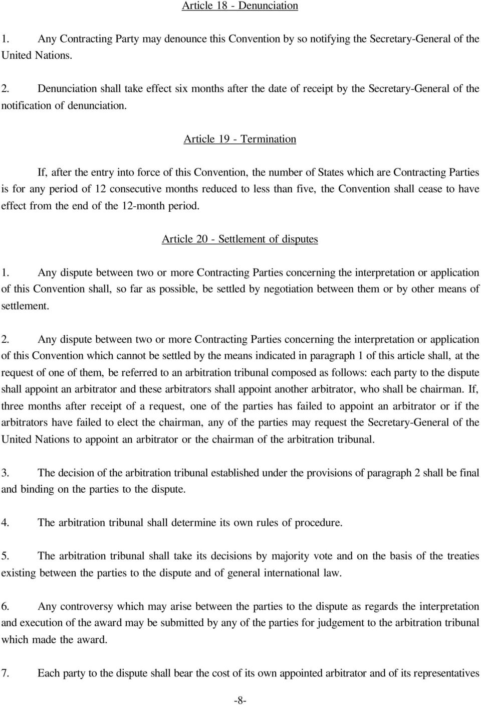 Article 19 - Termination If, after the entry into force of this Convention, the number of States which are Contracting Parties is for any period of 12 consecutive months reduced to less than five,
