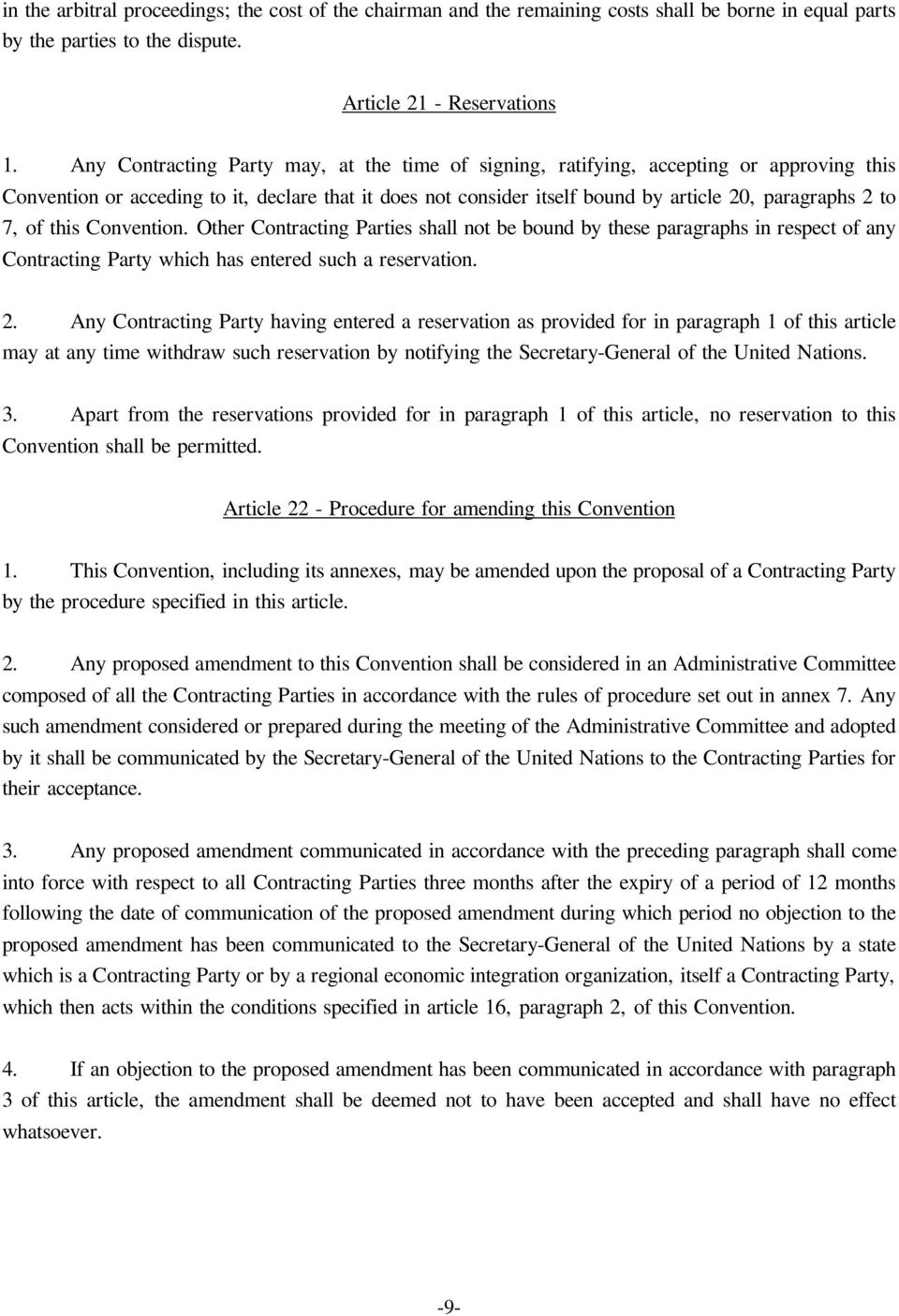 7, of this Convention. Other Contracting Parties shall not be bound by these paragraphs in respect of any Contracting Party which has entered such a reservation. 2.