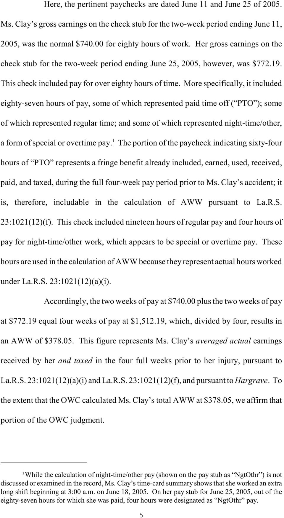 More specifically, it included eighty-seven hours of pay, some of which represented paid time off ( PTO ); some of which represented regular time; and some of which represented night-time/other, 1 a
