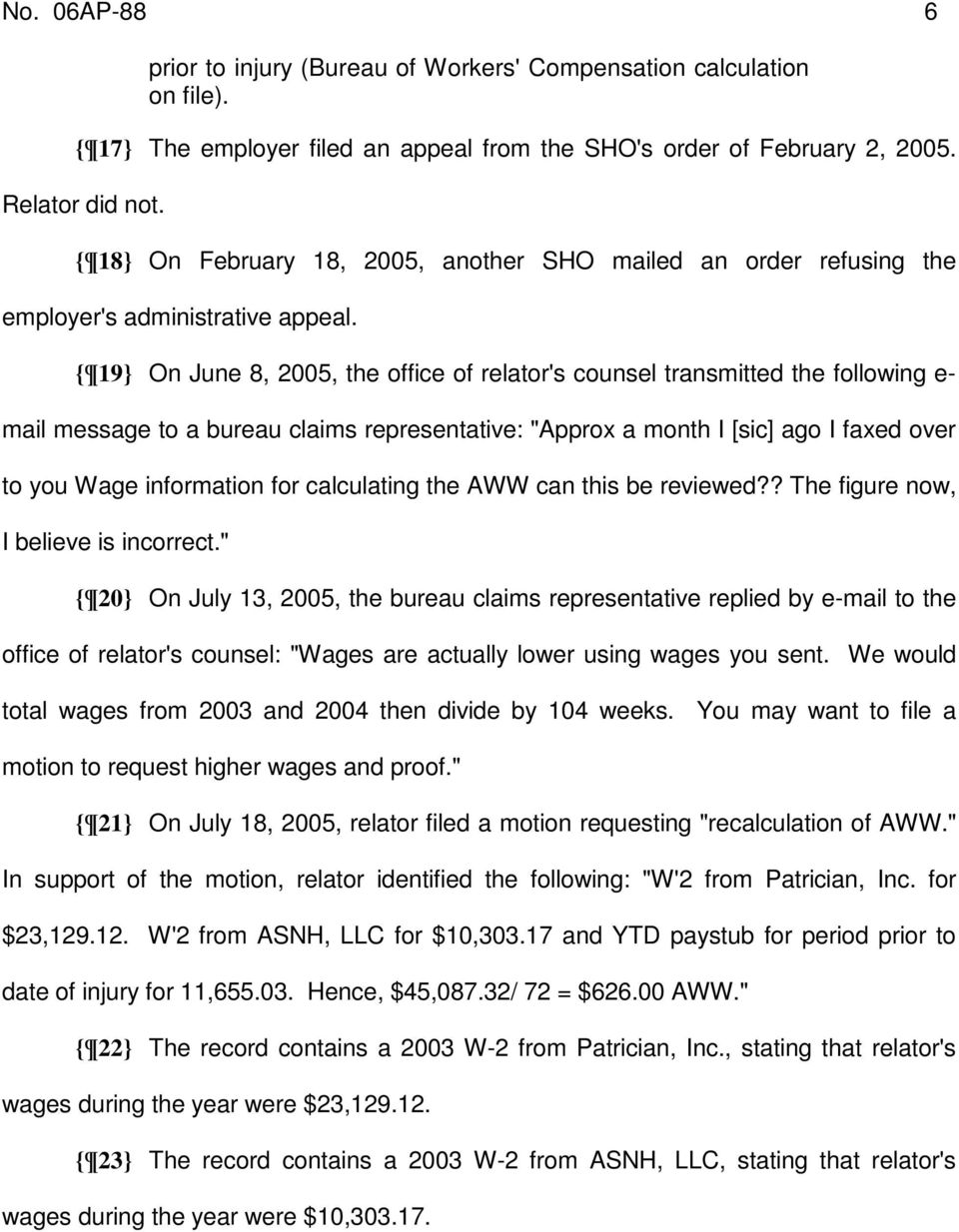 "{ 19} On June 8, 2005, the office of relator's counsel transmitted the following e- mail message to a bureau claims representative: ""Approx a month I [sic] ago I faxed over to you Wage information"