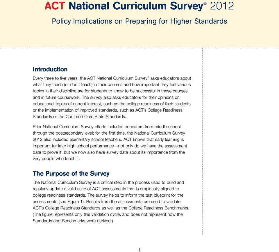 The survey also asks educators for their opinions on educational topics of current interest, such as the college readiness of their students or the implementation of improved standards, such as ACT s