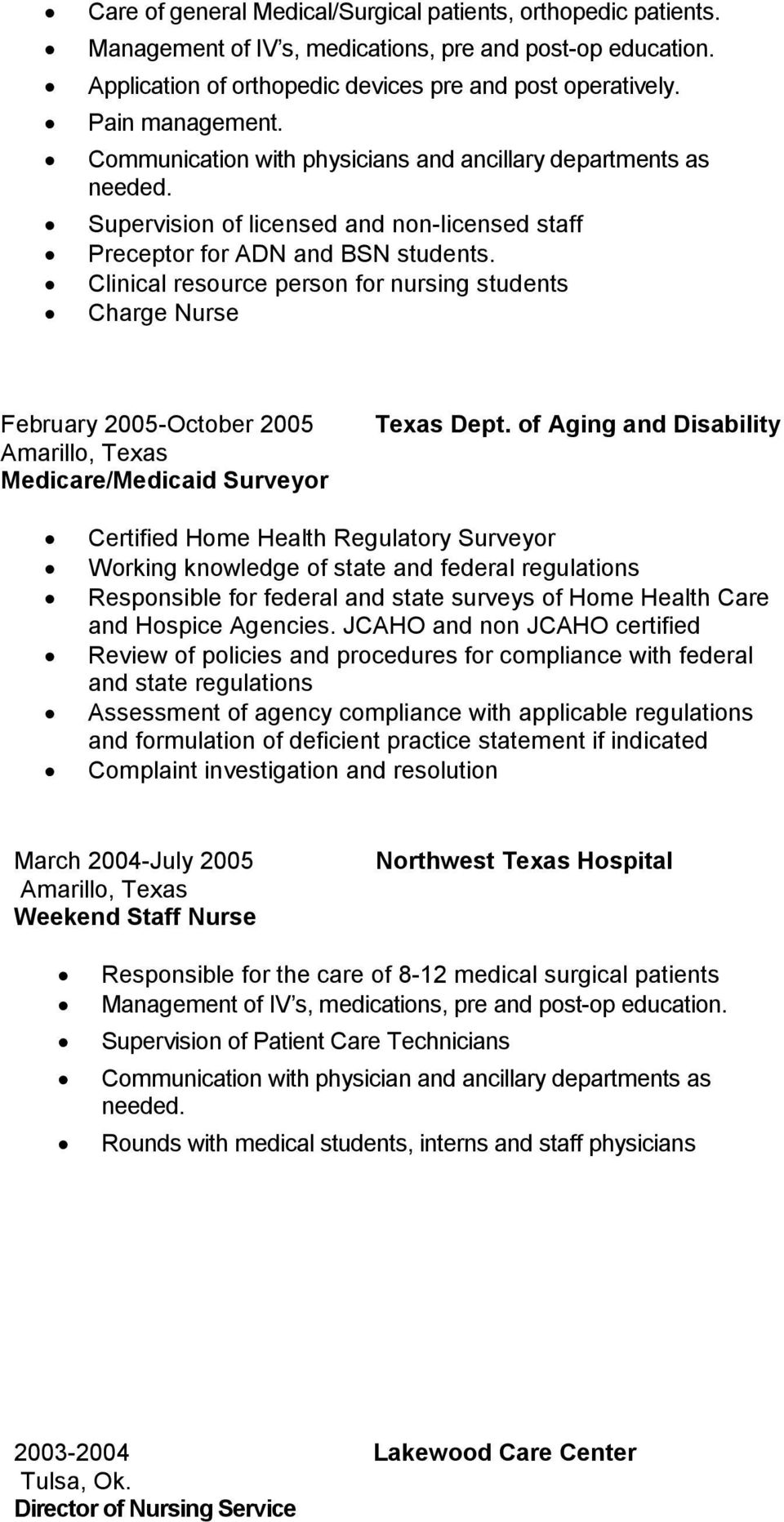 Clinical resource person for nursing students Charge Nurse February 2005-October 2005 Amarillo, Texas Medicare/Medicaid Surveyor Texas Dept.