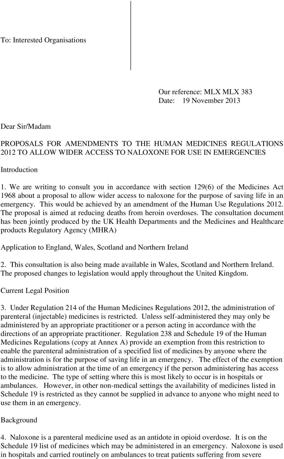 We are writing to consult you in accordance with section 129(6) of the Medicines Act 1968 about a proposal to allow wider access to naloxone for the purpose of saving life in an emergency.