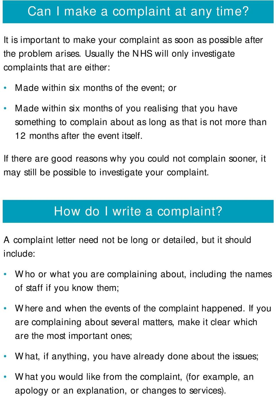 that is not more than 12 months after the event itself. If there are good reasons why you could not complain sooner, it may still be possible to investigate your complaint. How do I write a complaint?