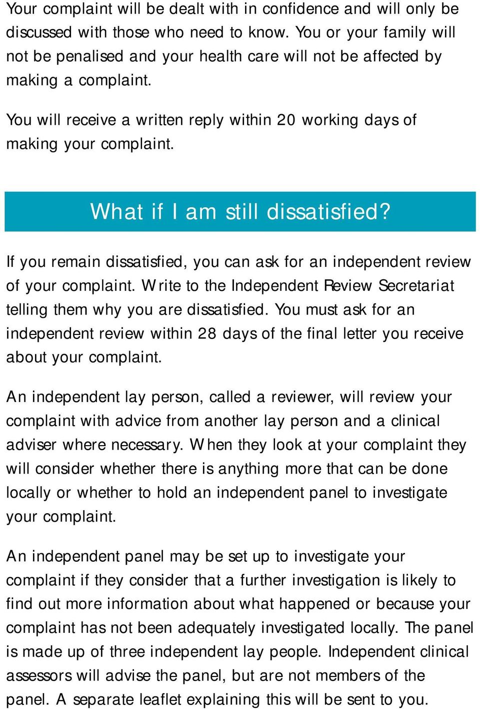 What if I am still dissatisfied? If you remain dissatisfied, you can ask for an independent review of your complaint. Write to the Independent Review Secretariat telling them why you are dissatisfied.